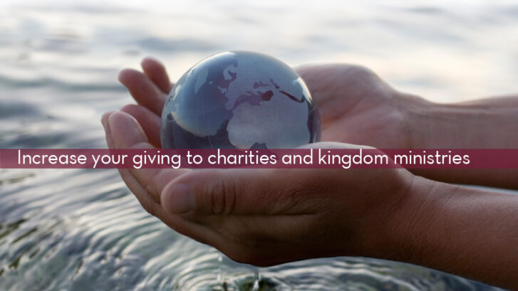 hands holding globe over water with text overlay increase your giving to charities and kingdom ministries
